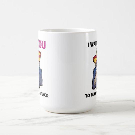 I want YOU to make me a taco! Coffee Mug