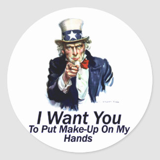 I Want You:  To Put Make-Up Classic Round Sticker