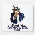 I Want You:  To Put Make-Up Mousepads