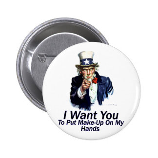 I Want You:  To Put Make-Up Pinback Buttons