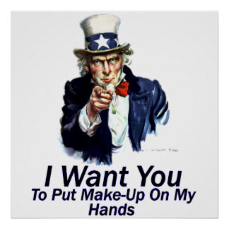 I Want You:  To Put Make-Up Poster