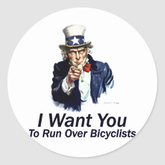 I Want You: To Run Over Bicyclists Classic Round Sticker