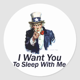 I Want You:  To Sleep With Me Classic Round Sticker