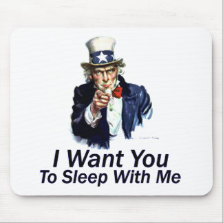 I Want You:  To Sleep With Me Mouse Pads