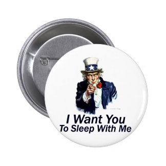 I Want You:  To Sleep With Me Pinback Button