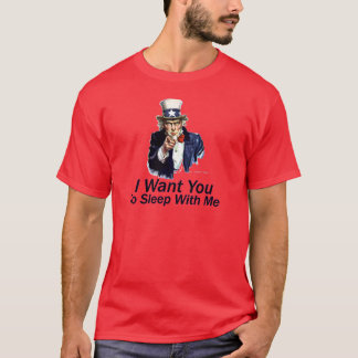 I Want You:  To Sleep With Me T-Shirt