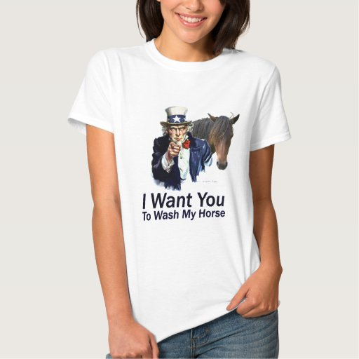 I Want You: To Wash My Horse Tees