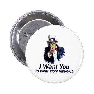 I Want You To Wear More Make-Up Pinback Button