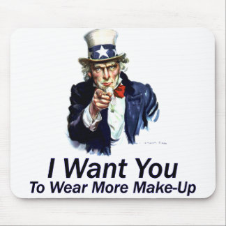 I Want You: To Wear More Make-Up Mouse Pad