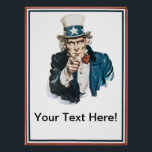 "I Want You Uncle Sam  Add Your Text Customized Poster<br><div class=""desc"">J. M. Flagg&#39;s 1917 poster was used to recruit soldiers for both World War I and World War II. Flagg used a modified version of his own face for Uncle Sam,  and veteran Walter Botts provided the pose.</div>"