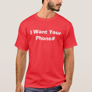 I Want Your Phone# T-Shirt