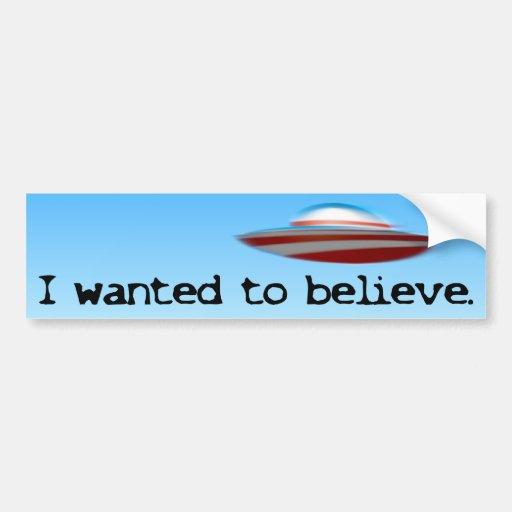 I wanted to believe - Anti Obama Bumper Sticker