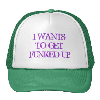 I WANTS TO GET FUNKED UP TRUCKER HAT