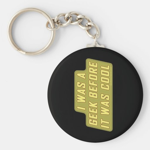 I Was a Geek Before it was Cool Keychain