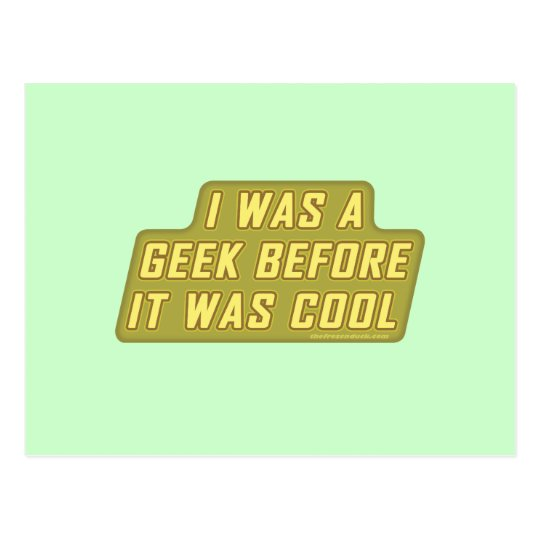 I Was a Geek Before it was Cool Postcard