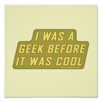 I Was a Geek Before it was Cool Print