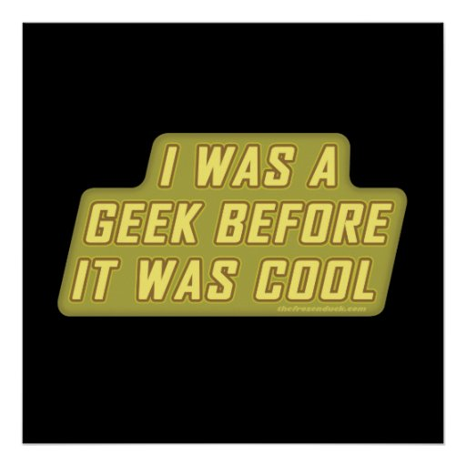 I Was a Geek Before it was Cool Poster