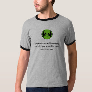I was abducted by aliens and all I ... T-Shirt