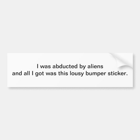 I was abducted by aliens and - bumper sticker