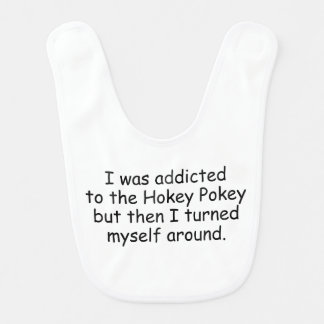 I WAS ADDICTED TO THE HOKEY POKEY BUT THEN... BABY BIBS