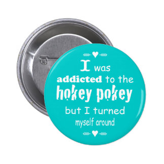 I was Addicted to the Hokey Pokey 2 Inch Round Button