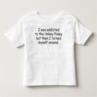 I WAS ADDICTED TO THE HOKEY POKEY THEN... TODDLER T-SHIRT