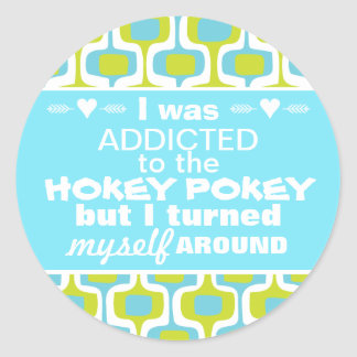 I was Addicted to the Hokey Pokey Typography Quote Classic Round Sticker