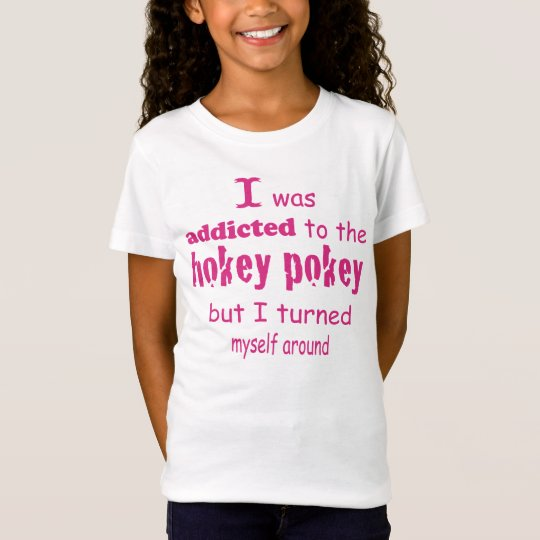I was Addicted to the Hokey Pokey Typography Quote T-Shirt