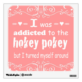 I was Addicted to the Hokey Pokey Typography Quote Wall Sticker