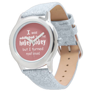 I was Addicted to the Hokey Pokey Typography Quote Watch