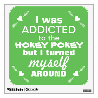 I was Addicted to the Hokey Pokey Wall Decal