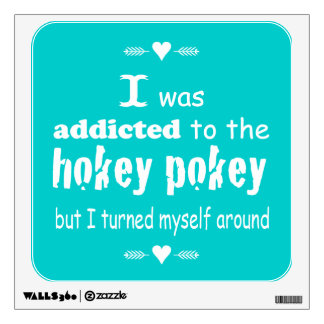 I was Addicted to the Hokey Pokey Wall Sticker