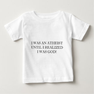 I Was An Atheist Until I Realized I Was God! Baby T-Shirt