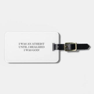 I Was An Atheist Until I Realized I Was God Bag Tags