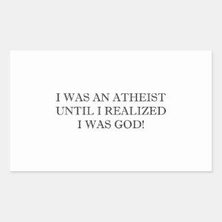 I Was An Atheist Until I Realized I Was God! Rectangular Sticker