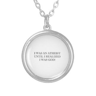 I Was An Atheist Until I Realized I Was God! Round Pendant Necklace