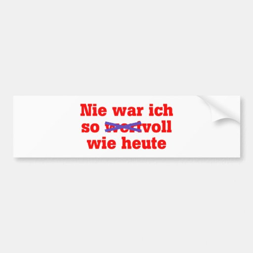 I was as full never as today car bumper sticker