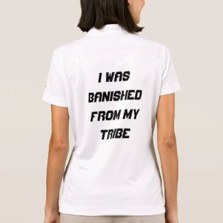 I was banished from my tribe polo shirts