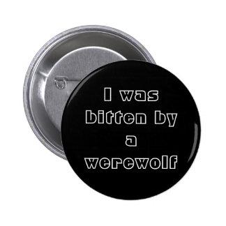 I was bitten by a werewolf pinback button