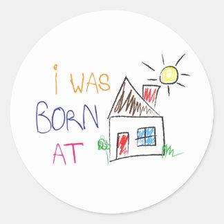 """I was born at home"" Circle Sticker"
