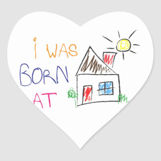 """""""I was born at home"""" Heart-Shaped Sticker"""