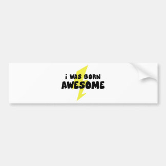 I Was Born Awesome Bumper Stickers