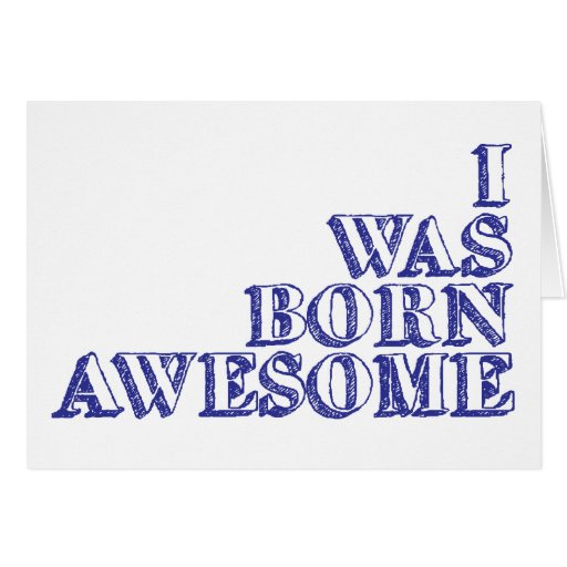 I was born awesome card