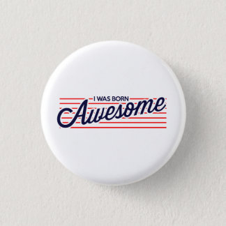 I was Born Awesome Pinback Button