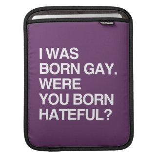 I WAS BORN GAY. WERE YOU BO iPad SLEEVES