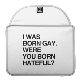 I WAS BORN GAY. WERE YOU BO MacBook PRO SLEEVES