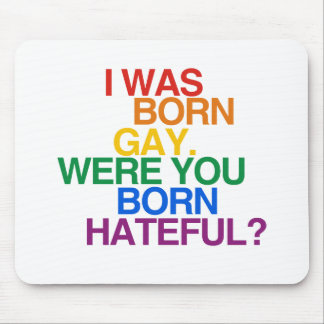 I WAS BORN GAY, WERE YOU BO MOUSE PAD