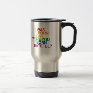 I WAS BORN GAY, WERE YOU BO 15 OZ STAINLESS STEEL TRAVEL MUG