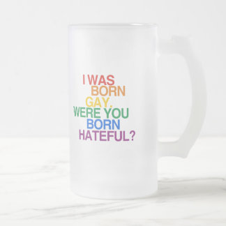 I WAS BORN GAY, WERE YOU BO 16 OZ FROSTED GLASS BEER MUG
