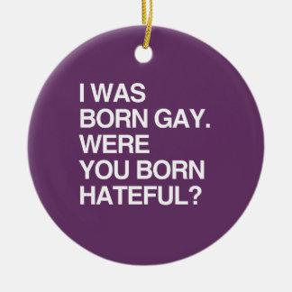I WAS BORN GAY. WERE YOU BO ORNAMENT